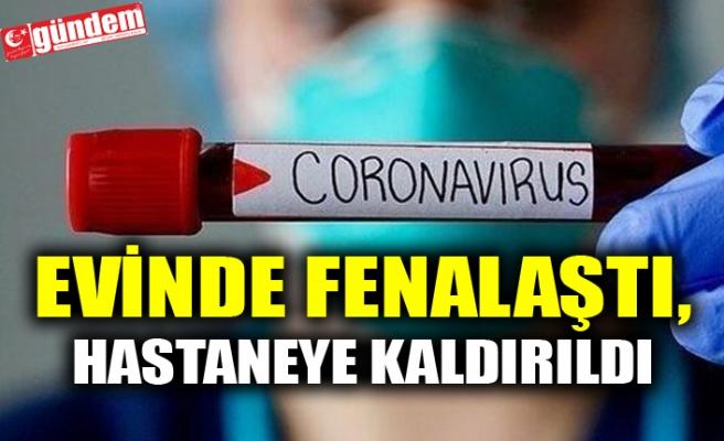 EVİNDE FENALAŞTI, HASTANEYE KALDIRILDI