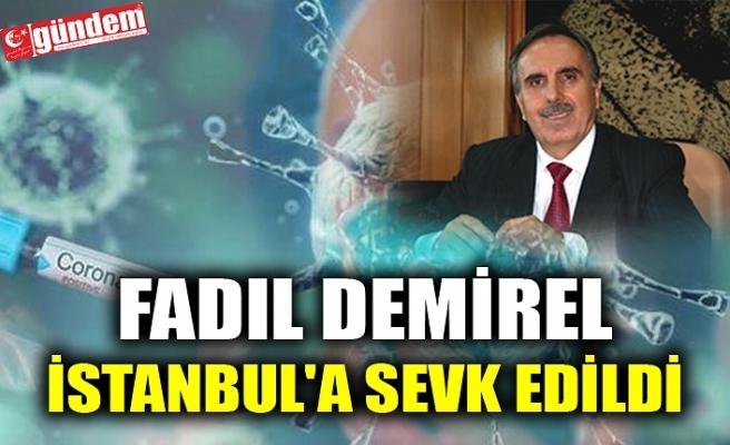 FADIL DEMİREL İSTANBUL'A SEVK EDİLDİ