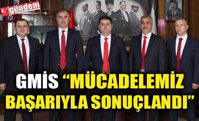 """GMİS """"MÜCADELEMİZ BAŞARIYLA SONUÇLANDI"""""""