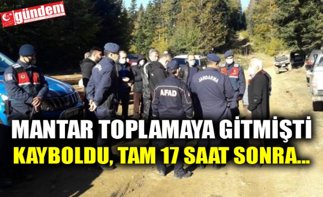 MANTAR TOPLAMAYA GİTMİŞTİ KAYBOLDU, TAM 17 SAAT SONRA...
