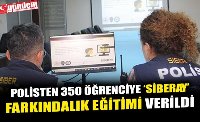 POLİSTEN 350 ÖĞRENCİYE 'SİBERAY' FARKINDALIK EĞİTİMİ VERİLDİ