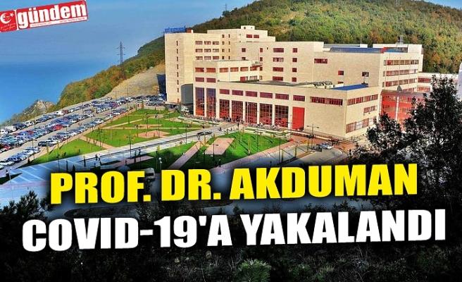 PROF. DR. AKDUMAN COVID-19'A YAKALANDI