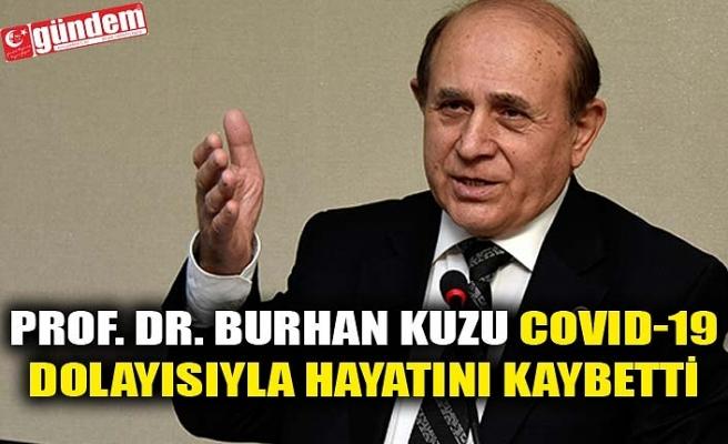 PROF. DR. BURHAN KUZU COVID-19 DOLAYISIYLA HAYATINI KAYBETTİ