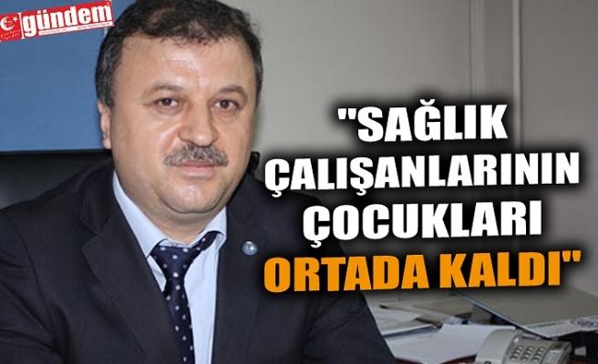 """""""SAĞLIK ÇALIŞANLARININ ÇOCUKLARI ORTADA KALDI"""""""