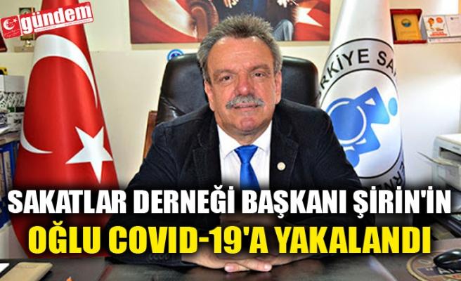 SAKATLAR DERNEĞİ BAŞKANI ŞİRİN'İN OĞLU COVID-19'A YAKALANDI