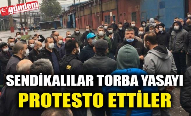 SENDİKALILAR TORBA YASAYI PROTESTO ETTİLER