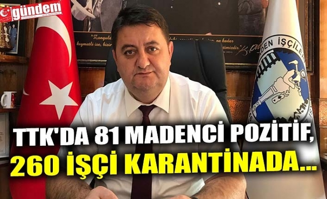 TTK'DA 81 MADENCİ POZİTİF, 260 İŞÇİ KARANTİNADA...