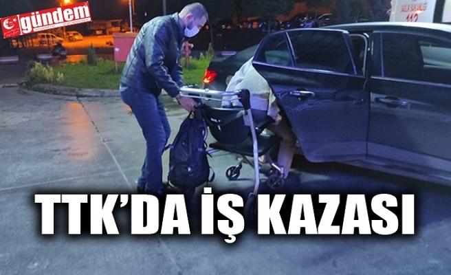 TTK'DA İŞ KAZASI