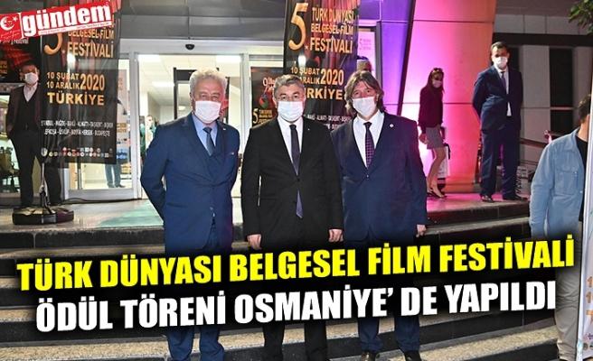 TÜRK DÜNYASI BELGESEL FİLM FESTİVALİ ÖDÜL TÖRENİ OSMANİYE' DE YAPILDI