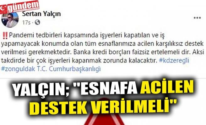 """YALÇIN; """"ESNAFA ACİLEN DESTEK VERİLMELİ"""""""