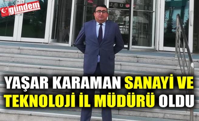 Yaşar Karaman Sanayi ve Teknoloji İl Müdürü Oldu