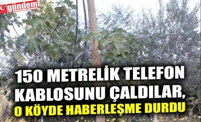 150 METRELİK TELEFON KABLOSUNU ÇALDILAR, O KÖYDE HABERLEŞME DURDU