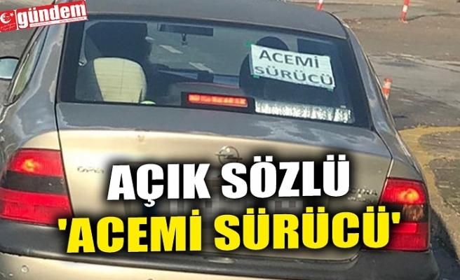 AÇIK SÖZLÜ 'ACEMİ SÜRÜCÜ'