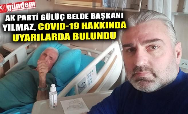 AK PARTİ GÜLÜÇ BELDE BAŞKANI YILMAZ, COVID-19 HAKKINDA UYARILARDA BULUNDU