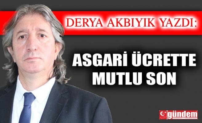 ASGARİ ÜCRETTE MUTLU SON