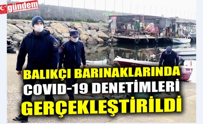 BALIKÇI BARINAKLARINDA COVID-19 DENETİMLERİ GERÇEKLEŞTİRİLDİ