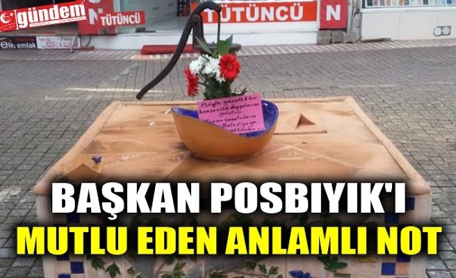 BAŞKAN POSBIYIK'I MUTLU EDEN ANLAMLI NOT