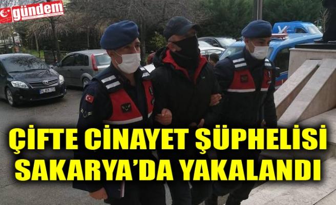 ÇİFTE CİNAYET ŞÜPHELİSİ  SAKARYA'DA YAKALANDI