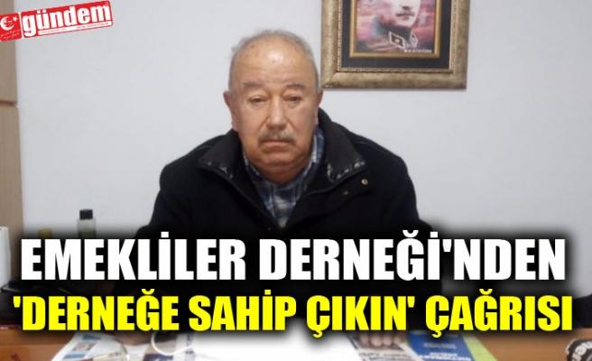 EMEKLİLER DERNEĞİ'NDEN 'DERNEĞE SAHİP ÇIKIN' ÇAĞRISI