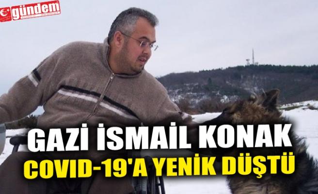 GAZİ İSMAİL KONAK COVID-19'A YENİK DÜŞTÜ