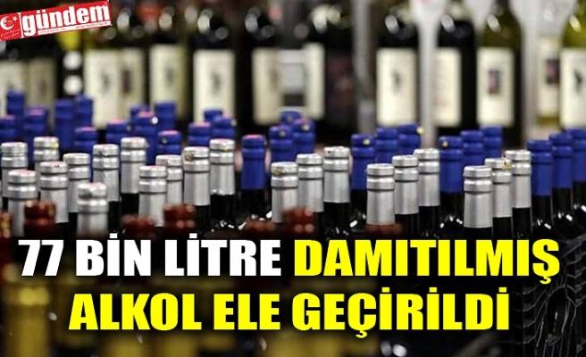 KAÇAK ALKOL OPERASYONUNDA 77 BİN LİTRE DAMITILMIŞ ALKOL ELE GEÇİRİLDİ