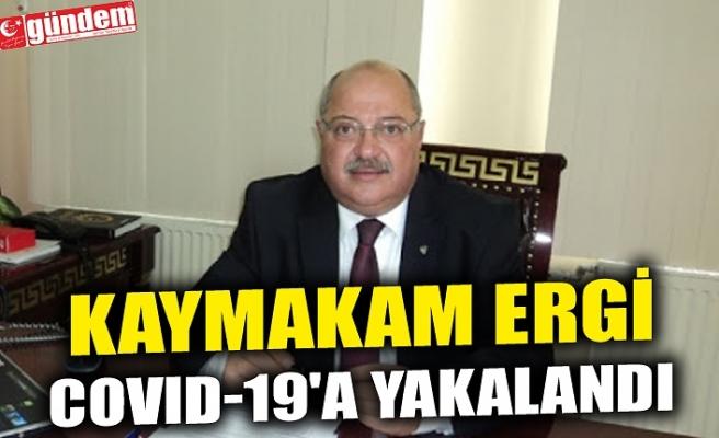 KAYMAKAM ERGİ COVID-19'A YAKALANDI