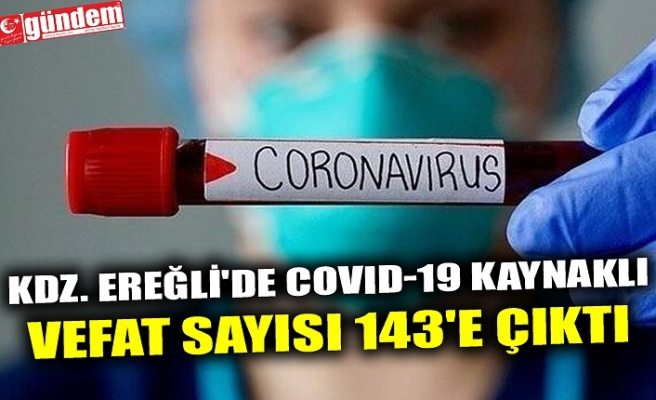KDZ. EREĞLİ'DE COVID-19 KAYNAKLI VEFAT SAYISI 143'E ÇIKTI