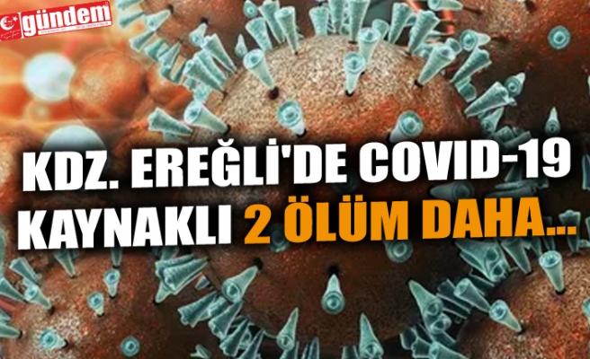 KDZ. EREĞLİ'DE COVID-19 KAYNAKLI 2 ÖLÜM DAHA...
