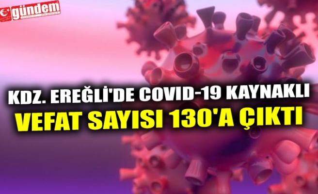 KDZ. EREĞLİ'DE COVID-19 KAYNAKLI VEFAT SAYISI 130'A ÇIKTI