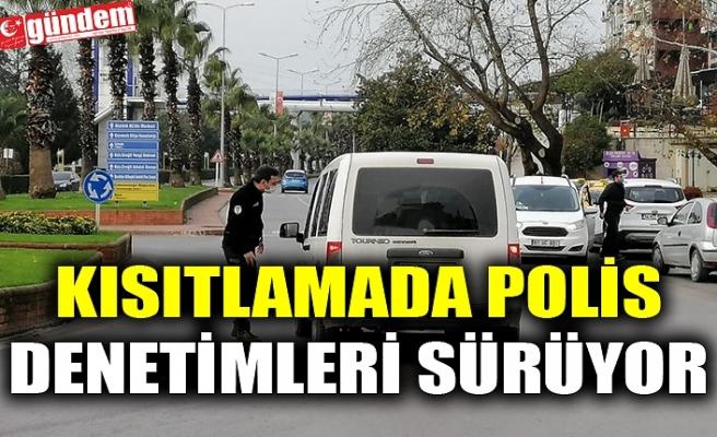 KISITLAMADA POLİS DENETİMLERİ SÜRÜYOR