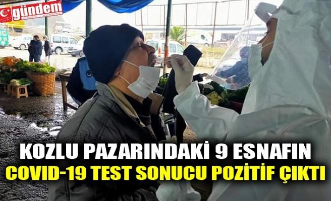 KOZLU PAZARINDAKİ 9 ESNAFIN COVID-19 TEST SONUCU POZİTİF ÇIKTI