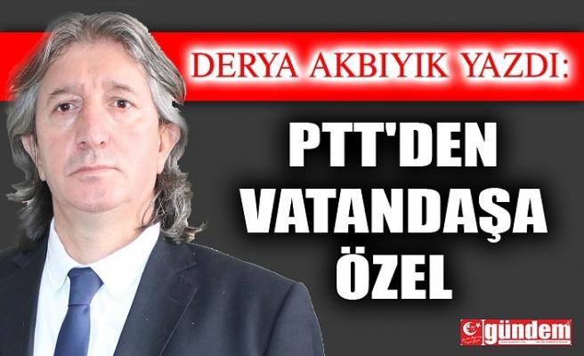 PTT'DEN VATANDAŞA ÖZEL