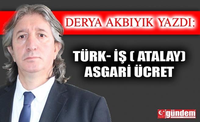 TÜRK- İŞ ( ATALAY) - ASGARİ ÜCRET