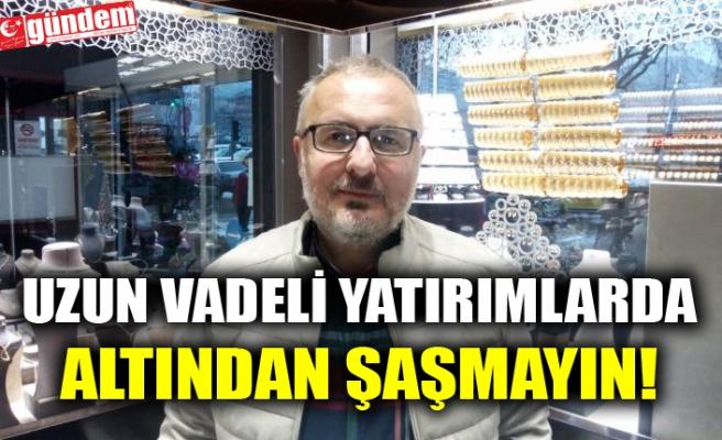 UZUN VADELİ YATIRIMLARDA ALTINDAN ŞAŞMAYIN!