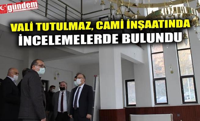 VALİ TUTULMAZ, CAMİ İNŞAATINDA  İNCELEMELERDE BULUNDU
