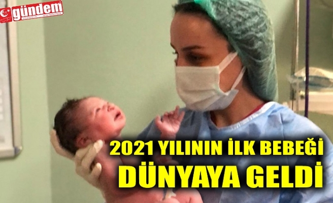 2021 YILININ İLK BEBEĞİ DÜNYAYA GELDİ