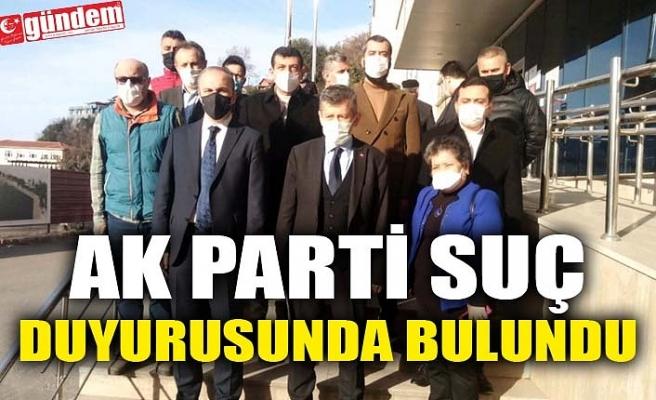 AK PARTİ SUÇ DUYURUSUNDA BULUNDU