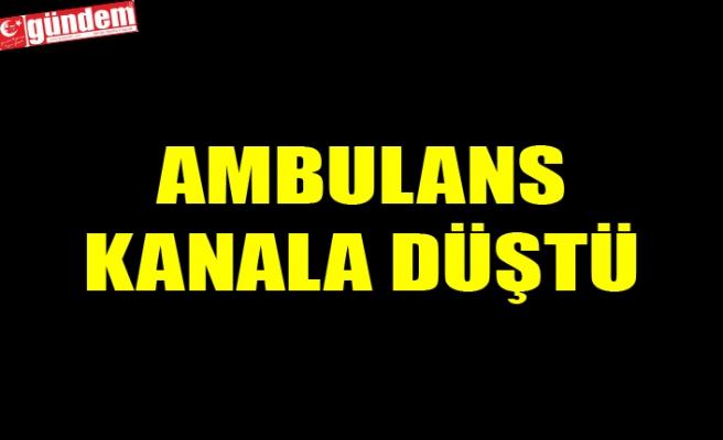 AMBULANS KANALA DÜŞTÜ