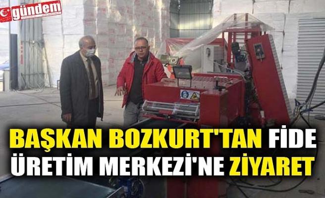 BAŞKAN BOZKURT'TAN FİDE ÜRETİM MERKEZİ'NE ZİYARET