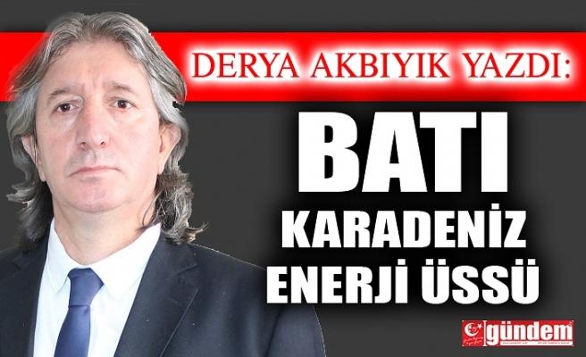 BATI KARADENİZ ENERJİ ÜSSÜ