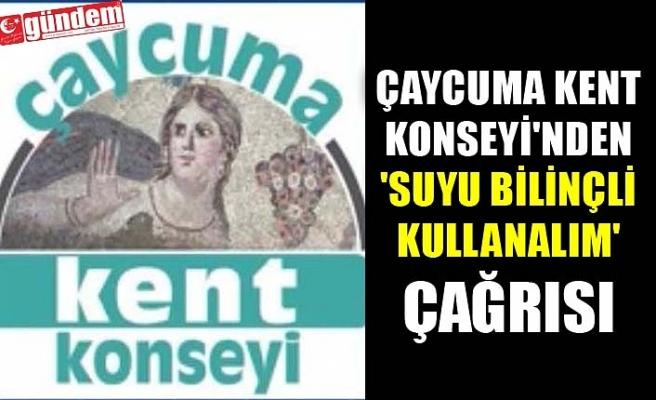 ÇAYCUMA KENT KONSEYİ'NDEN 'SUYU BİLİNÇLİ KULLANALIM' ÇAĞRISI