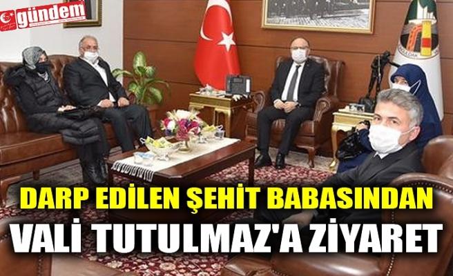 DARP EDİLEN ŞEHİT BABASINDAN VALİ TUTULMAZ'A ZİYARET