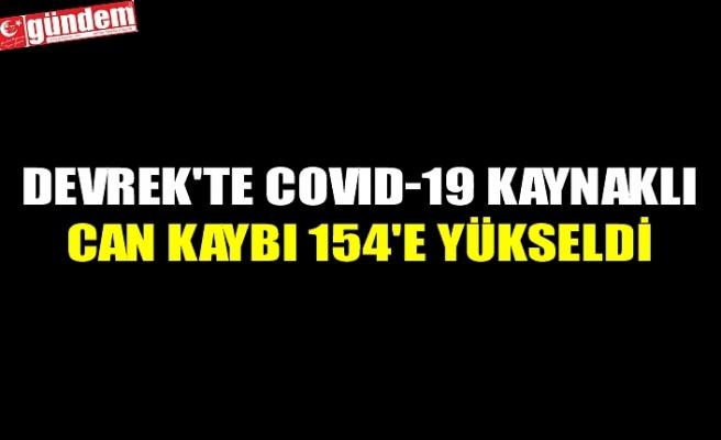 DEVREK'TE COVID-19 KAYNAKLI CAN KAYBI 154'E YÜKSELDİ
