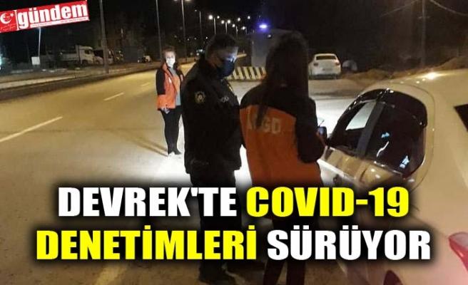 DEVREK'TE COVID-19 DENETİMLERİ SÜRÜYOR