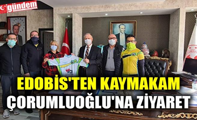 EDOBİS'TEN KAYMAKAM ÇORUMLUOĞLU'NA ZİYARET