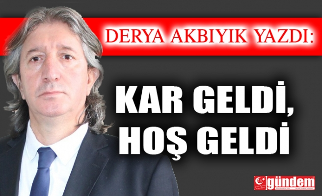KAR GELDİ, HOŞ GELDİ