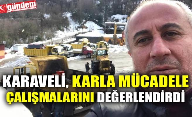 KARAVELİ, KARLA MÜCADELE ÇALIŞMALARINI DEĞERLENDİRDİ