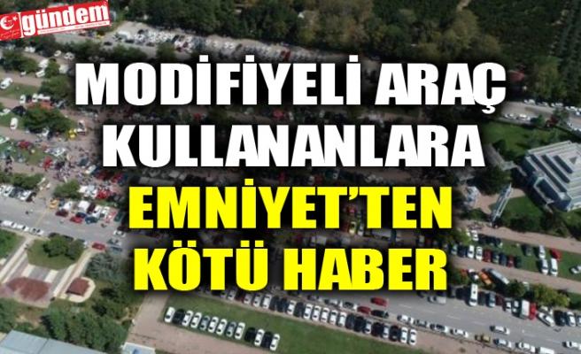 MODİFİYELİ ARAÇ KULLANANLARA EMNİYET'TEN KÖTÜ HABER