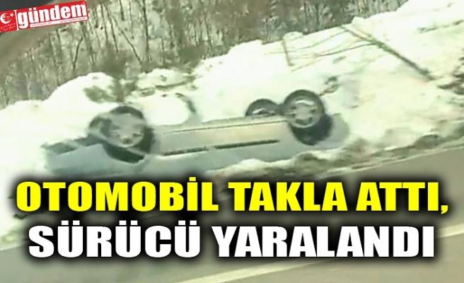 OTOMOBİL TAKLA ATTI, SÜRÜCÜ YARALANDI