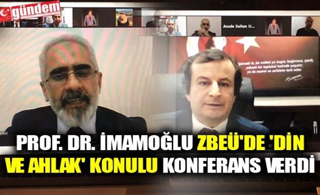 PROF. DR. İMAMOĞLU ZBEÜ'DE 'DİN VE AHLAK' KONULU KONFERANS VERDİ